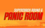 Round 6 Supercoach Panic Room