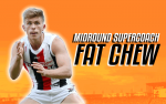 Round 13 SuperCoach Midround FAT CHEW