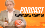 PODCAST: Supercoach Round 19