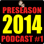 2014 preseason podcast #1